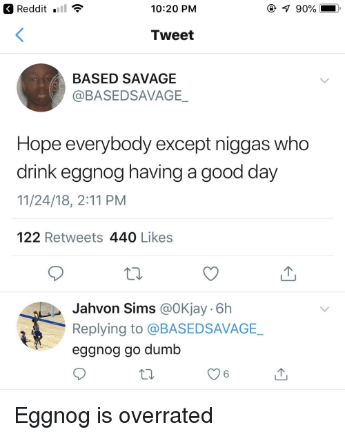 Reddit Ll * 1020 PM Tweet BASED SAVAGE Hope Everybody Except Niggas