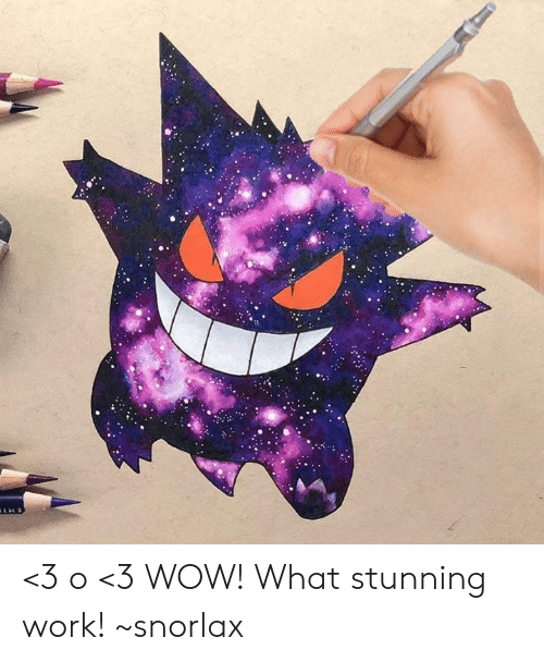 e275a2a6 3 O <3 WOW! What Stunning Work! ~Snorlax | Meme on ME.ME
