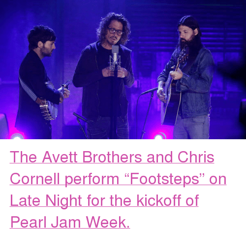"""Target, Http, and Blank: <p><a href=""""http://www.latenightwithjimmyfallon.com/blogs/2013/10/the-avett-brothers-and-chris-cornell-footsteps/"""" target=""""_blank"""">The Avett Brothers and Chris Cornell perform &ldquo;Footsteps&rdquo; on Late Night for the kickoff of Pearl Jam Week.</a></p>"""