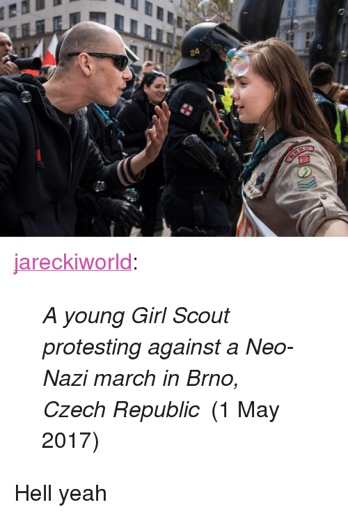 """Tumblr, Yeah, and Blog: <p><a href=""""https://jareckiworld.tumblr.com/post/160267008565/a-young-girl-scout-protesting-against-a-neo-nazi"""" class=""""tumblr_blog"""">jareckiworld</a>:</p><blockquote><p><i>A young Girl Scout protesting against a Neo-Nazi march in Brno, Czech Republic</i> (1 May 2017)</p></blockquote>  <p>Hell yeah</p>"""