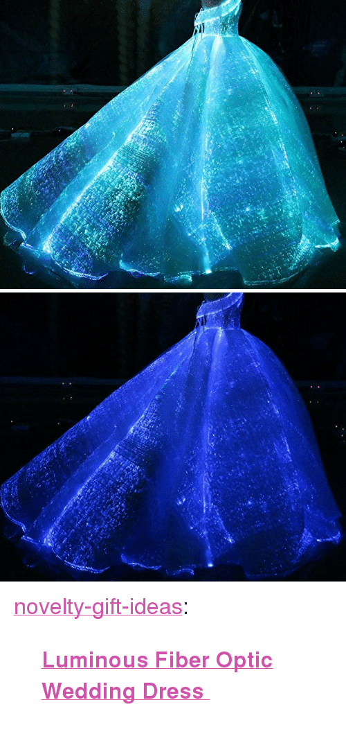 "Tumblr, Blog, and Dress: <p><a href=""https://novelty-gift-ideas.tumblr.com/post/164342768588/luminous-fiber-optic-wedding-dress"" class=""tumblr_blog"">novelty-gift-ideas</a>:</p><blockquote><p><b><a href=""https://novelty-gift-ideas.com/luminous-fiber-optic-wedding-dress/"">  Luminous Fiber Optic Wedding Dress  </a></b><br/></p></blockquote>"