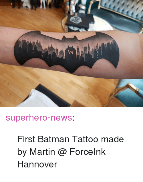 "Batman, Martin, and News: <p><a href=""https://superhero-news.tumblr.com/post/158666403792/first-batman-tattoo-made-by-martin-forceink"" class=""tumblr_blog"">superhero-news</a>:</p>  <blockquote><p>First Batman Tattoo made by Martin @ ForceInk Hannover</p></blockquote>"