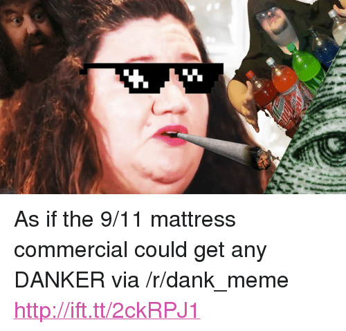 p as if the 911 mattress commercial could get any danker via