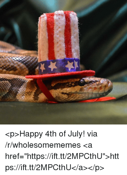 "4th of July, Happy, and Via: <p>Happy 4th of July! via /r/wholesomememes <a href=""https://ift.tt/2MPCthU"">https://ift.tt/2MPCthU</a></p>"