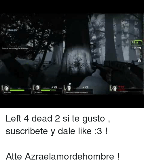 p>Left 4 Dead 2 Si Te Gusto Suscribete Y Dale Like 3 !<br