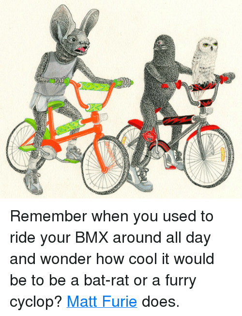 p>Remember When You Used to Ride Your BMX Around All Day and