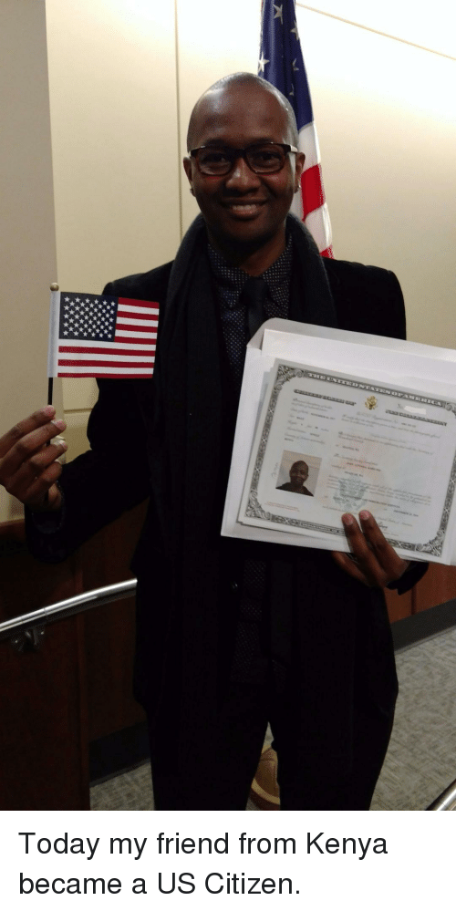p>Today My Friend From Kenya Became a US Citizen<p> | Today Meme on