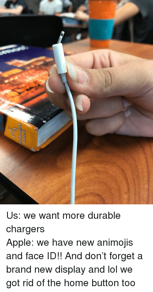Apple, Lol, and Chargers: <p>Us: we want more durable chargers <br/> Apple: we have new animojis and face ID!! And don&rsquo;t forget a brand new display and lol we got rid of the home button too</p>