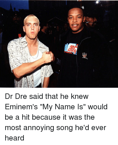 Say Dr Dre Said That He Knew Eminem's My Name Is Would Be a