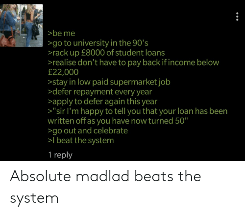 be Me >go to University in the 90's >rack Up £8000 of