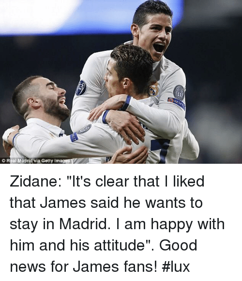 """Memes, News, and Good: © Real Madridvia Getty Imag Zidane: """"It's clear that I liked that James said he wants to stay in Madrid. I am happy with him and his attitude"""". Good news for James fans! #lux"""
