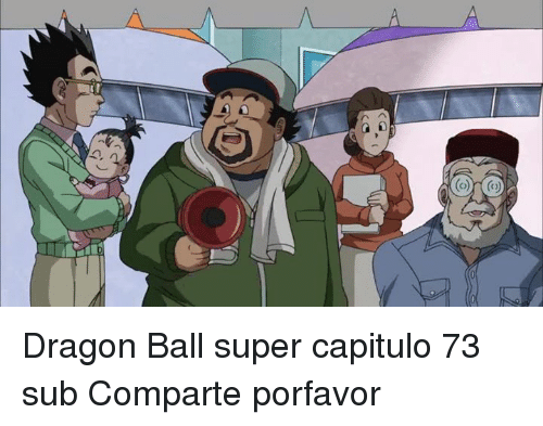 A Dragon Ball Super Capitulo 73 Sub Comparte Porfavor Meme On Me Me