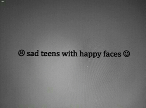 Happy, Sad, and Happy Faces: ® sad teens with happy faces ®