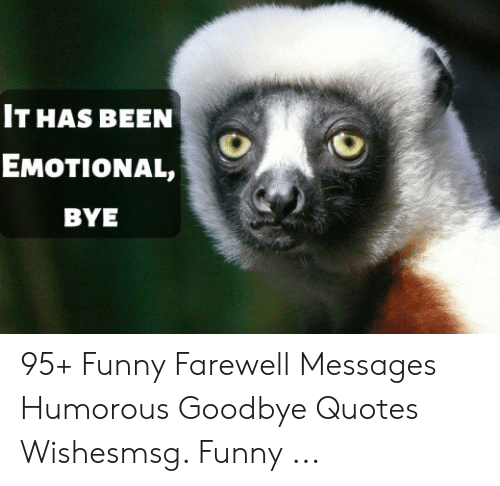 ιτhas Been εμοτιονal βye 95 Funny Farewell Messages