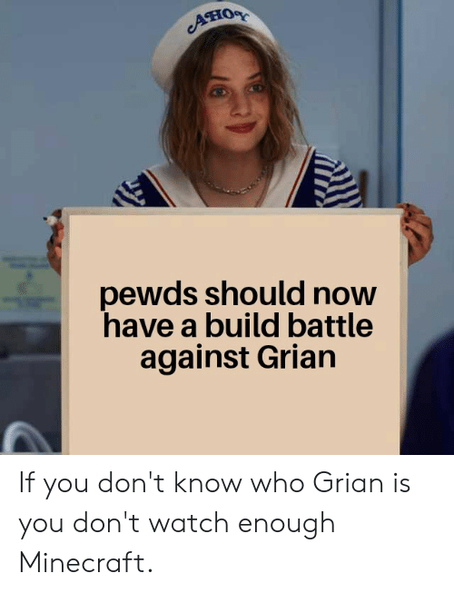 Minecraft, Watch, and Who: Ано  pewds should now  have a build battle  against Grian If you don't know who Grian is you don't watch enough Minecraft.