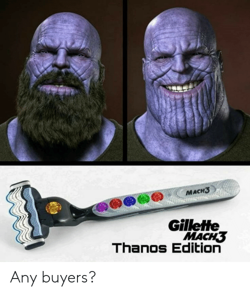 Thanos, Gillette, and  Edition: МАСH3  Gillette  MACH3  Thanos Edition Any buyers?