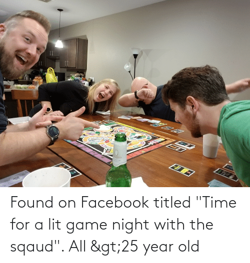 "Facebook, Lit, and Game: ОИИА Found on Facebook titled ""Time for a lit game night with the sqaud"". All >25 year old"