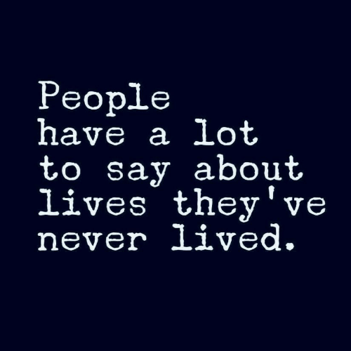 Never,  Say, and  Lives: Реople  have a lot  to say about  lives they've  never lived.