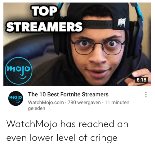 Best, Com, and Mojo: ТОР  STREAMERS  (mojo  8:18  The 10 Best Fortnite Streamers  mojo  WatchMojo.com 780 weergaven 11 minuten  geleden WatchMojo has reached an even lower level of cringe