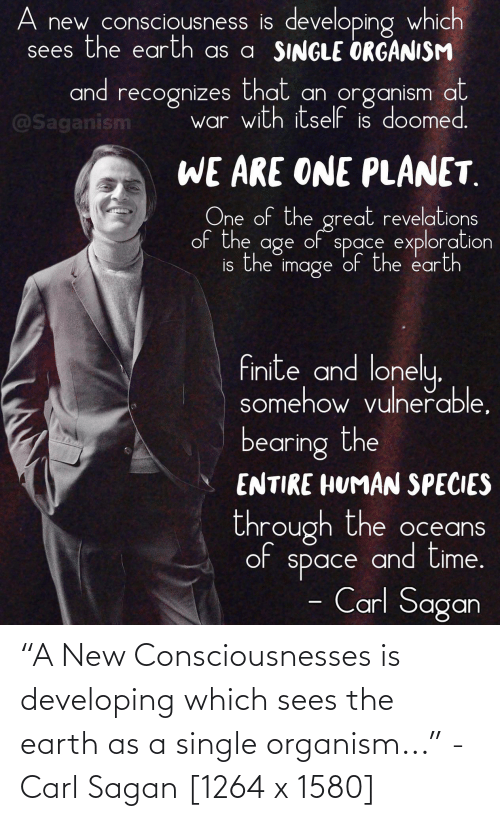 """Earth, Carl Sagan, and QuotesPorn: """"A New Consciousnesses is developing which sees the earth as a single organism..."""" - Carl Sagan [1264 x 1580]"""