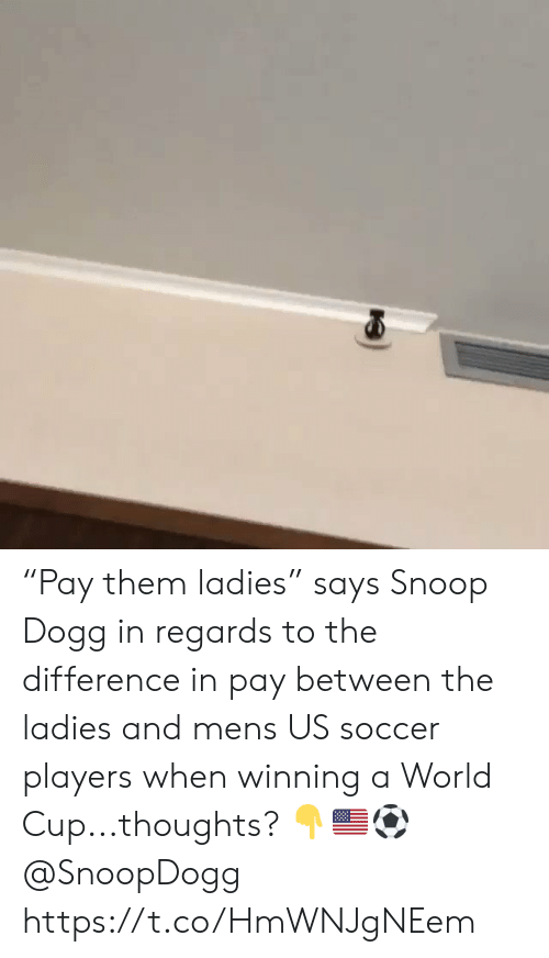 """Snoop, Snoop Dogg, and Soccer: """"Pay them ladies"""" says Snoop Dogg in regards to the difference in pay between the ladies and mens US soccer players when winning a World Cup...thoughts? 👇🇺🇸⚽️ @SnoopDogg https://t.co/HmWNJgNEem"""