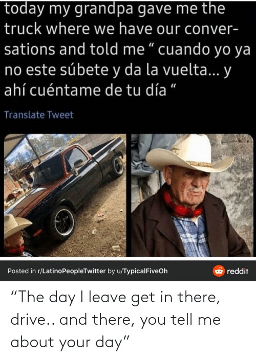 """Drive, Day, and You: """"The day I leave get in there, drive.. and there, you tell me about your day"""""""