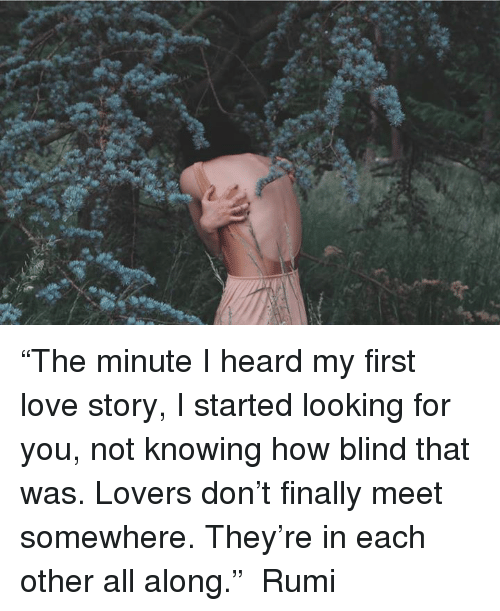 The Minute I Heard My First Love Story I Started Looking For You Not