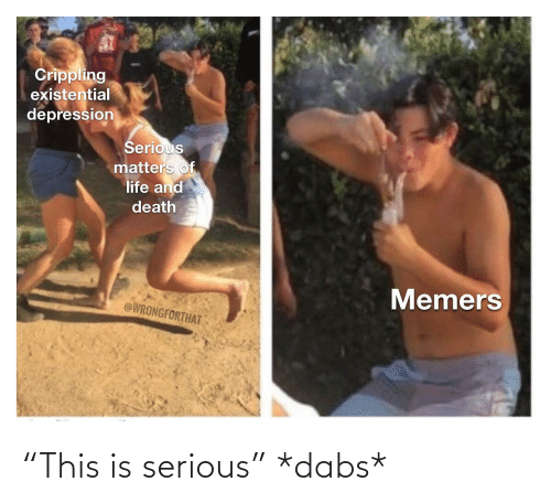 """The Dab, Reddit, and Serious: """"This is serious"""" *dabs*"""