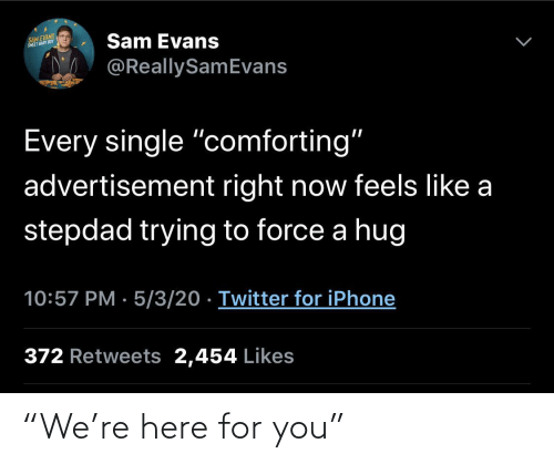 "You, For, and Here: ""We're here for you"""