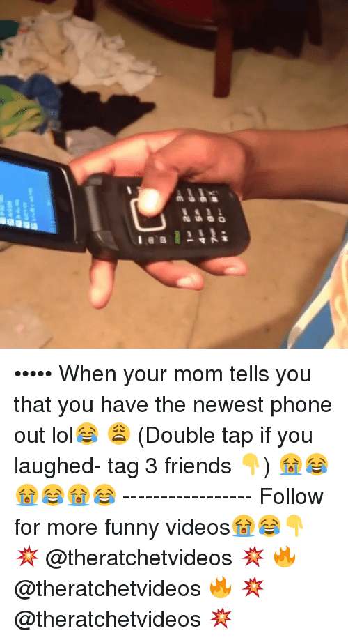 Friends, Funny, and Lol: ••••• When your mom tells you that you have the newest phone out lol😂 😩 (Double tap if you laughed- tag 3 friends 👇) 😭😂😭😂😭😂 ----------------- Follow for more funny videos😭😂👇 💥 @theratchetvideos 💥 🔥 @theratchetvideos 🔥 💥 @theratchetvideos 💥