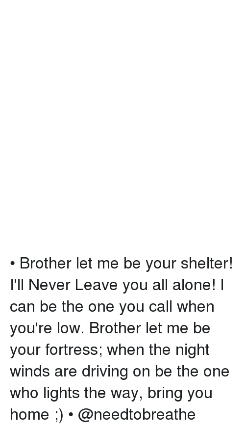 Brother Let Me Be Your Shelter Ill Never Leave You All Alone I