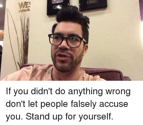 Memes, 🤖, and Stand Up: ‪If you didn't do anything wrong don't let people falsely accuse you. Stand up for yourself. ‬