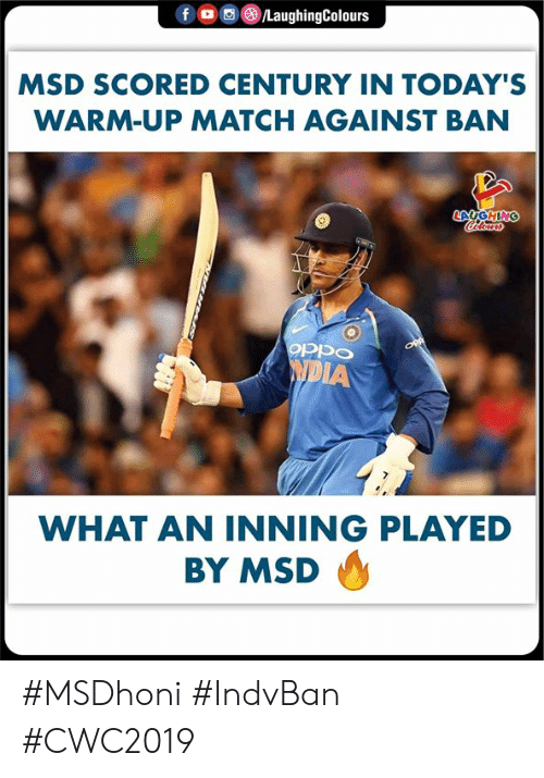 Match, Indianpeoplefacebook, and Msd: 。画(8)/LaughingColours  f  MSD SCORED CENTURY IN TODAY'S  WARM-UP MATCH AGAINST BAN  AUGH  IA  WHAT AN INNING PLAYED  BY MSD #MSDhoni #IndvBan #CWC2019