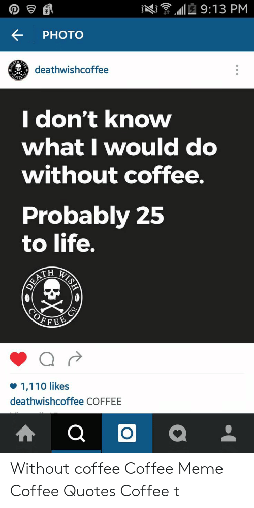 べ氵令1112 913 PM 0令贰 PHOTO Deathwishcoffee I Don't Know whatI ... #meWithoutCoffeeQuote