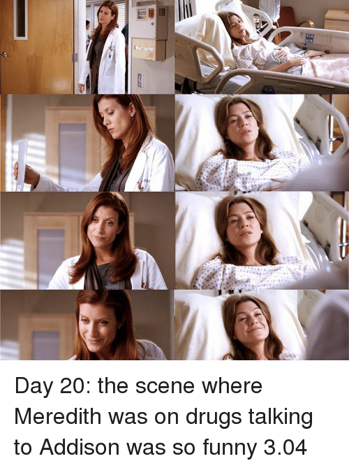 Drugs Memes And Drug Day 20 The Scene Where Meredith Was