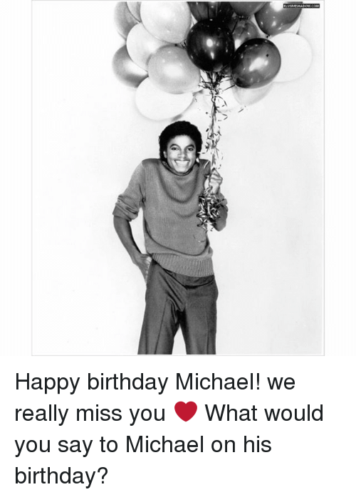 happy birthday michael jackson イソ Happy Birthday Michael! We Really Miss You ❤ What Would You  happy birthday michael jackson