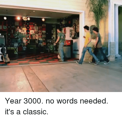 Funny, Classics, and Https: 且 Year 3000. no words needed. it's a classic.