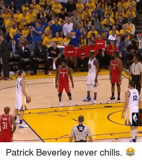 Chill, Sports, and Never: 丽  -1밉  sur  30  VIP 31 Patrick Beverley never chills. 😂