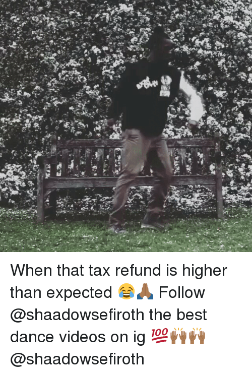 Dancing, Funny, and Videos: 以  婦  ca  all 180dhe  。む. When that tax refund is higher than expected 😂🙏🏾 Follow @shaadowsefiroth the best dance videos on ig 💯🙌🏾🙌🏾 @shaadowsefiroth