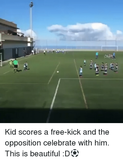 Memes, Celebrities, and 🤖: 伤 Kid scores a free-kick and the opposition celebrate with him. This is beautiful :D⚽