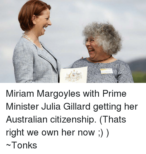 Memes, Australian, and 🤖: 刑 Miriam Margoyles with Prime Minister Julia Gillard getting her Australian citizenship. (Thats right we own her now ;) ) ~Tonks