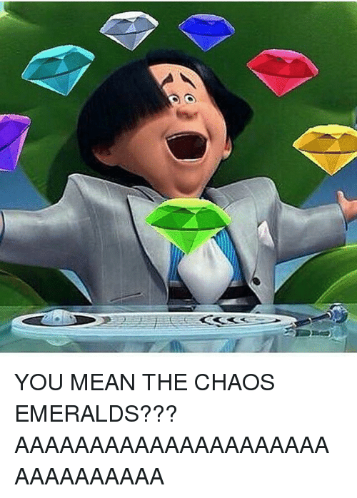 25 Best Memes About You Mean The Chaos Emeralds You Mean The