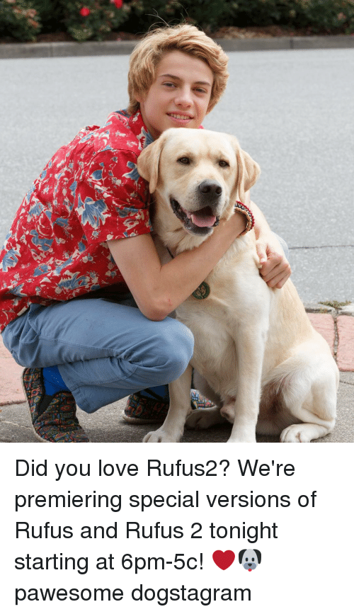 Memes, 🤖, and Rufus: 屮繭 Did you love Rufus2? We're premiering special versions of Rufus and Rufus 2 tonight starting at 6pm-5c! ❤️🐶 pawesome dogstagram