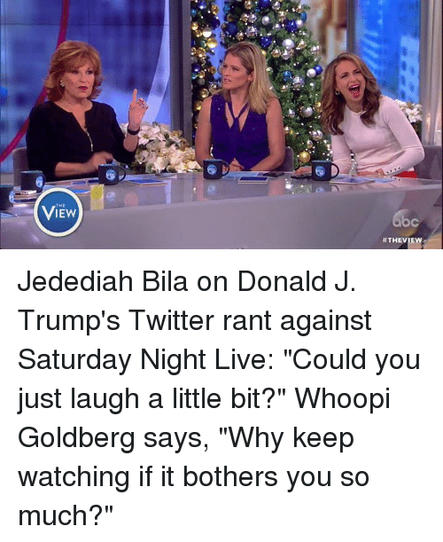 "Memes, Saturday Night Live, and Whoopi Goldberg: 怂!  View  THE  ViEw  C  #THEVIE  b Jedediah Bila on Donald J. Trump's Twitter rant against Saturday Night Live: ""Could you just laugh a little bit?"" Whoopi Goldberg says, ""Why keep watching if it bothers you so much?"""