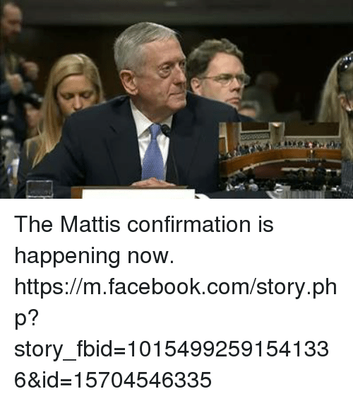 Memes, m.facebook, and m.facebook.com: 永涉 The Mattis confirmation is happening now.   https://m.facebook.com/story.php?story_fbid=10154992591541336&id=15704546335