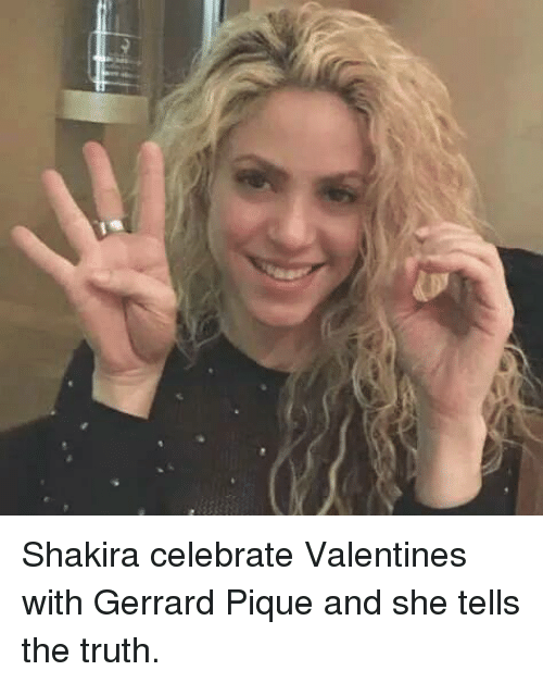 Memes, Shakira, and Celebrated: 溣 Shakira celebrate Valentines with Gerrard Pique and she tells the truth.