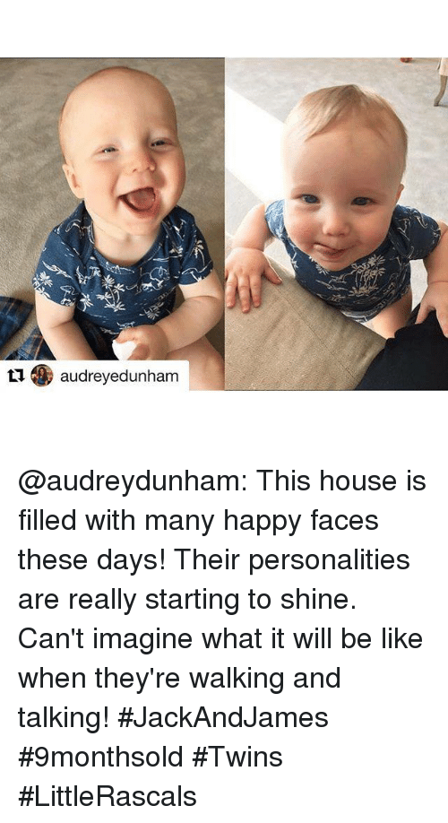 Be Like, Dank, and Twins: 爬  くソ  t1. audreyedunham  L audreyedunham @audreydunham: This house is filled with many happy faces these days! Their personalities are really starting to shine. Can't imagine what it will be like when they're walking and talking!  #JackAndJames #9monthsold #Twins #LittleRascals