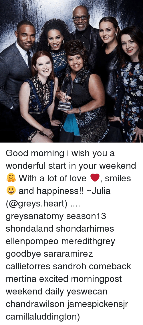 Love, Memes, and Good Morning: 犊 Good morning i wish you a wonderful start in your weekend 🤗 With a lot of love ❤️, smiles 😀 and happiness!! ~Julia (@greys.heart) .... greysanatomy season13 shondaland shondarhimes ellenpompeo meredithgrey goodbye sararamirez callietorres sandroh comeback mertina excited morningpost weekend daily yeswecan chandrawilson jamespickensjr camillaluddington)