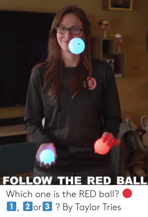Dank, 🤖, and Red: 玉  @taylor  FOLLOW THE RED BALL Which one is the RED ball? 🔴 1️⃣, 2️⃣or3️⃣ ?  By Taylor Tries