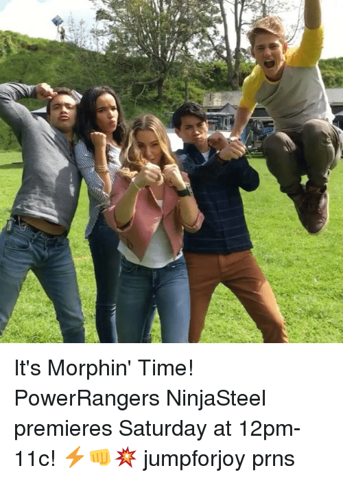 Memes, 🤖, and Morphine: 甾N  以z: It's Morphin' Time! PowerRangers NinjaSteel premieres Saturday at 12pm-11c! ⚡️👊💥 jumpforjoy prns